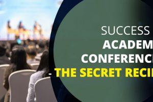 SUCCESS IN ACADEMIC CONFERENCES - THE SECRET RECIPE